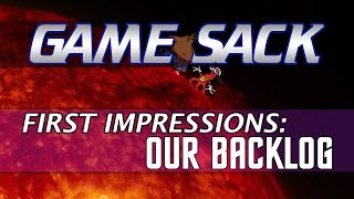 First Impressions: Our Backlog - Game Sack