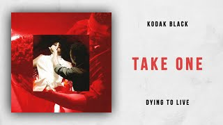 Kodak Black   Take One (Dying To Live)