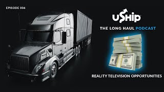 The Long Haul Trucking Podcast: Reality Television Opportunities for Truckers