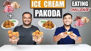 ICE CREAM PAKODA / PAKORA EATING CHALLENGE | Ice Cream Pakoda Eating Competition | Food Challenge