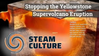 Stopping the Yellowstone Supervolcano Eruption with Steam -  Steam Culture