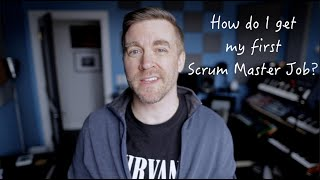 3 Simple Ways to Get Your First Scrum Master Job