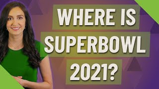 Where is Superbowl 2021?
