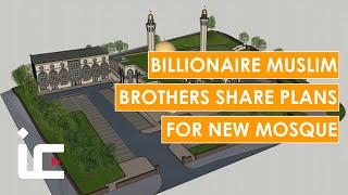 BILLIONAIRE Muslim brothers set out plans for new mosque | Islam Channel