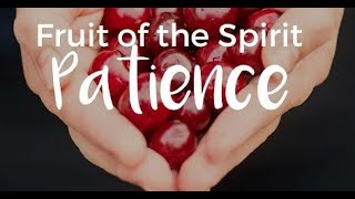 """The Fruit of the Spirit is Patience!""; Scripture Readings: Exodus 34:6, 1 Corinthians 13:"