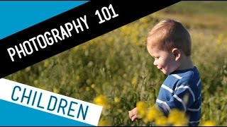 BEGINNERS PHOTOGRAPHY TUTORIAL: Babies, Toddlers And Young Children