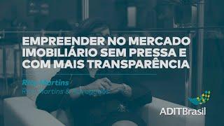 Empreender no mercado imobiliário sem pressa e com mais transparência - Rita Martins