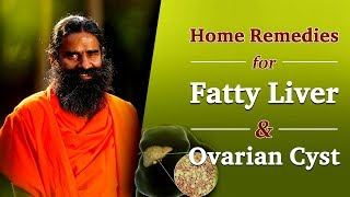 Home Remedies for Fatty Liver & Ovarian Cyst | Swami Ramdev