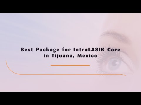 Best Package for IntraLASIK Care in Tijuana, Mexico