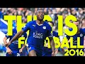 This Is Football 2016! - Football Is More Than A Game! - HD