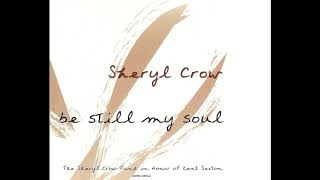 Be Still My Soul by Sheryl Crow