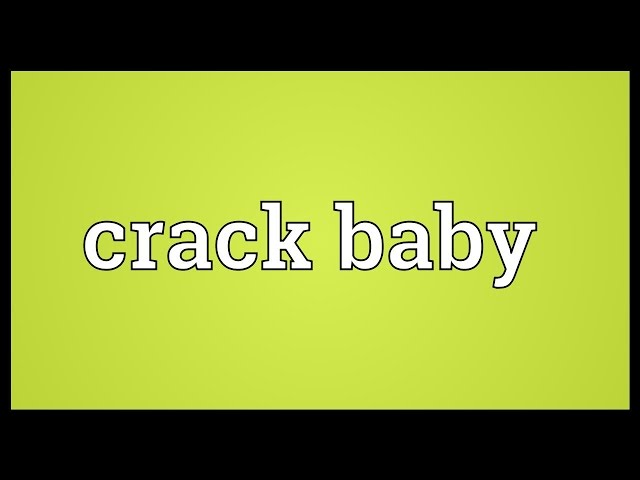 Crack Baby Meaning  Mp3FordFiestacom