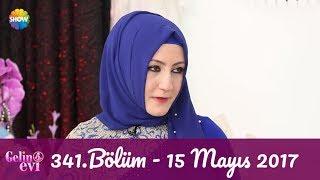Gelin Evi 341.Bölüm | 15 Mayıs 2017