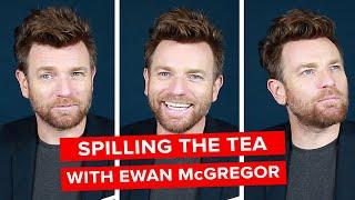 Spilling The Tea With Ewan McGregor