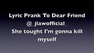 MY FRIEND THOUGHT I'M GONNA KILL MYSELF - LYRIC PRANK ; SEE YOU AGAIN