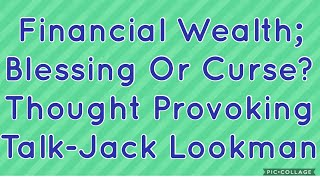 Is Financial Wealth A Blessing Or Curse- A Thought Provoking Talk By Jack Lookman
