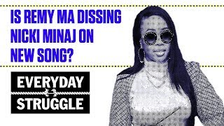 Is Remy Ma Dissing Nicki Minaj on New Song? | Everyday Struggle