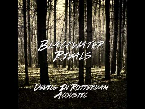 Devils In Rotterdam (Acoustic) - Blackwater Rivals