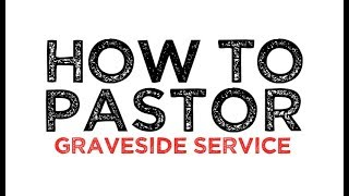 How To Conduct A Funeral Part 3: Conducting A Graveside Service