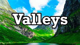 How Do Valleys Form? What Are Valleys?