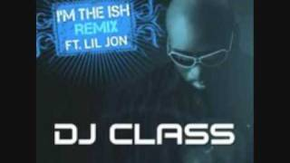 DJ-CLASS FEAT LIL JON - I'M THE SHIT- BY TUNENAYAS