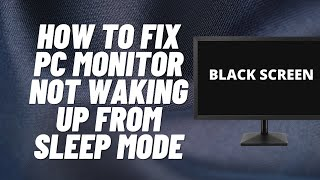 How to Fix PC Monitor Not Waking Up from Sleep Mode