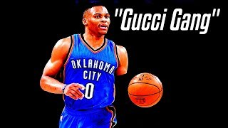"Russel Westbrook Mix - ""Gucci Gang"" - Lil Pump"
