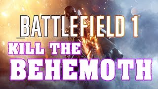 Battlefield 1 Funny Moments ~KILL THE BEHEMOTH! (300 SUBSCRIBERS!)