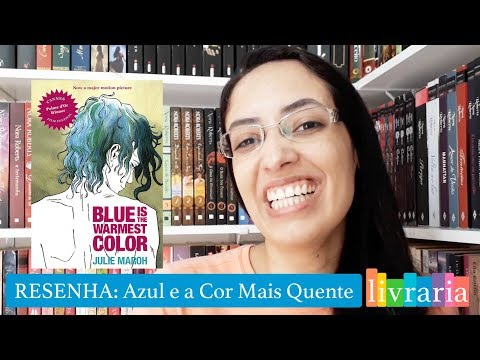 RESENHA: Azul é a cor mais quente - Julie Maroh | Canal Livraria