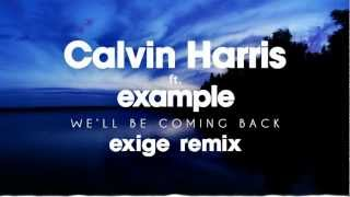 Calvin Harris - We'll Be Coming Back feat. Example (Exige Remix)