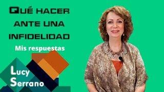 Qué Hacer Ante Una Infidelidad: Mis Respuestas - Lucy Serrano