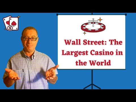 Wall Street: The Biggest Casino in the World