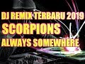 DJ REMIX TERBARU 2019    SCORPIONS ALWAYS SOMEWHERE
