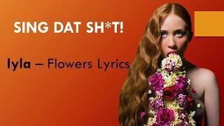 LYRICS   Iyla   Flowers (EXACT WORDS!!)