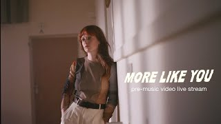 More Like You - LIVE STREAM before music video premiere