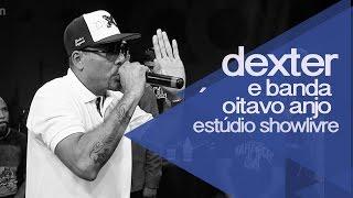 Dexter e Banda Oitavo Anjo no Estúdio Showlivre - Apresentação na íntegra