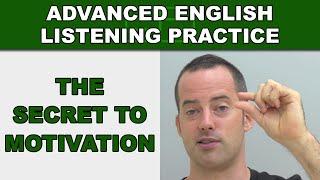 The Secret to Motivation - Speak English Fluently - Advanced English Listening Practice - 64