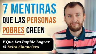Video: 7 Mentiras Que Los Pobres Creen Y Que Les Impide Lograr El Éxito Financiero