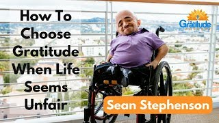 Sean Stephenson Motivational Interview - How To Choose Gratitude When Life Seems Unfair
