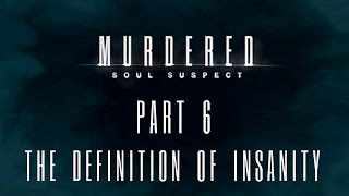 Murdered: Soul Suspect - Part 6 - The Definition of Insanity