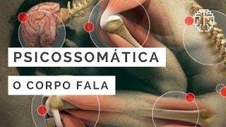 PSICOSSOMÁTICA: O Corpo Fala - ClaraMente