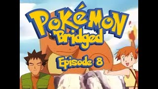 Pokemon 'Bridged Episode 8: Sticky - Elite3