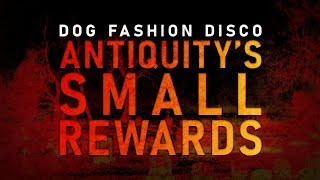 "Dog Fashion Disco — ""Antiquity's Small Rewards"" (OFFICIAL AUDIO)"