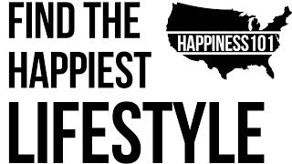 FIND THE HAPPIEST LIFESTYLE - HAPPINESS101