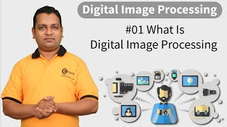 What Is Digital Image Processing - Introduction to Digital Image Processing