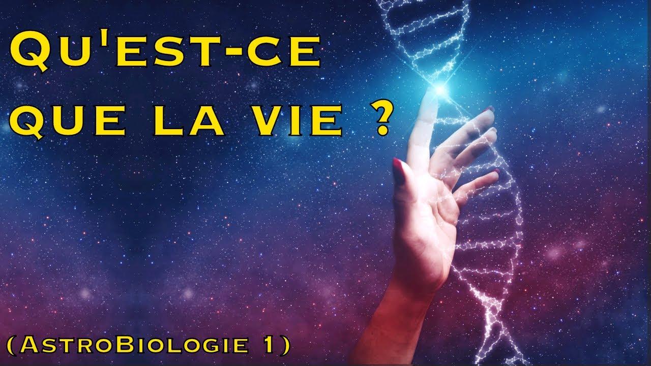 Qu'est-ce que la vie ? (Astrobiologie 1)