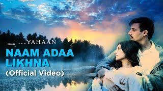 Naam Ada Likhna   Official Video   Yahaan   Shreya Ghoshal   Shaan  Jimmy Sheirgill   Minissha Lamba