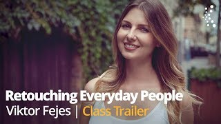 Retouching Everyday People with Viktor Fejes | Official Trailer