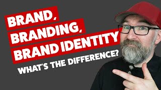 Brand, Branding And Brand Identity - Whats The Difference?