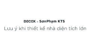 Design Talk | KTS Sơn Phạm - Những lưu ý thiết kế nhà có diện...